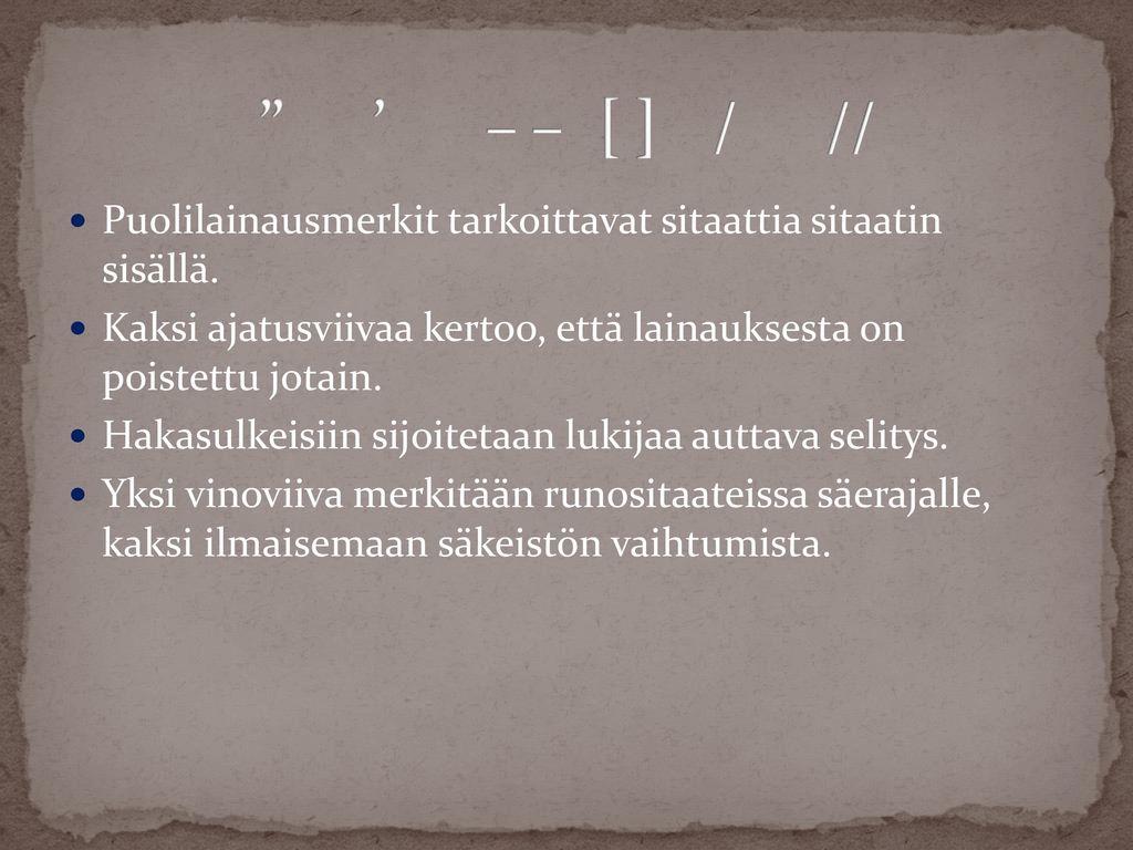 ' – – [ ] / // Puolilainausmerkit tarkoittavat sitaattia sitaatin sisällä.